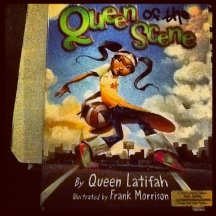 Queen of the Scene by Queen Latifah Illustrated by Frank Morrison