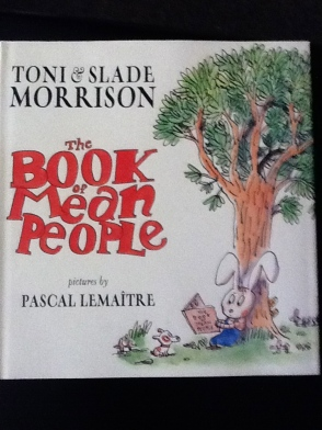 The Book of Mean People By Toni Morrison & Slade Morrison Illustrated by Pascal Lemaitre. Published by Disney-Hyperion. 2002